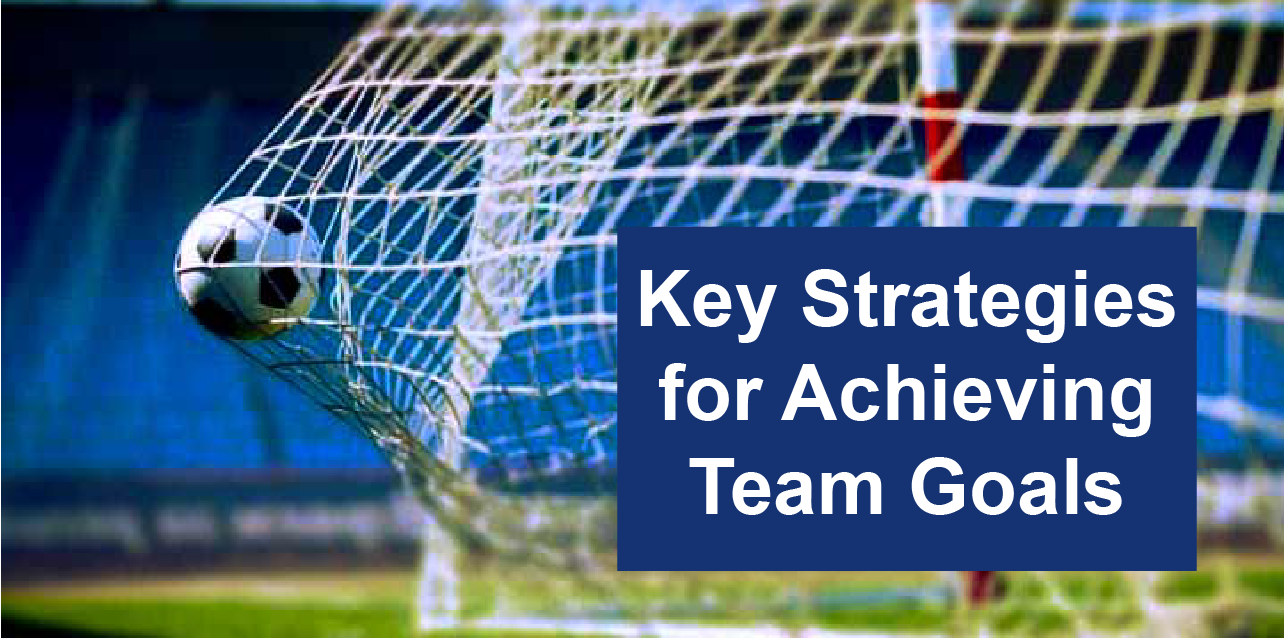 Key Strategies for Achieving Team Goals